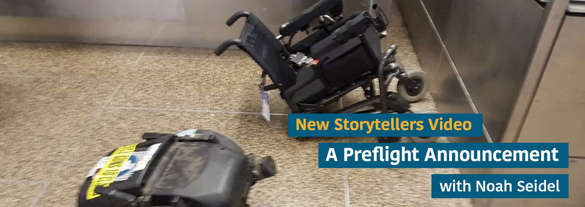 Noah's broken wheelchair at the airport with the text: New Storytellers Video: A Preflight Announcement with Noah Seidel.